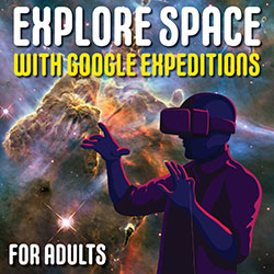 Explore Space with Google Expeditions Adults