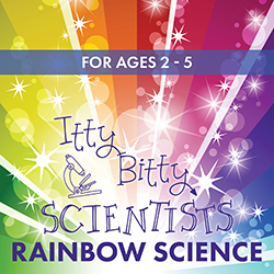 Itty Bitty Scientists: Rainbow Science