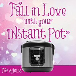 Fall in Love with Your Instant Pot®