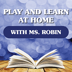 Play and Learn at Home with Ms. Robin