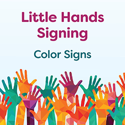 Little Hands Signing: Color Signs