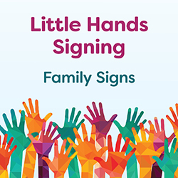 Little Hands Signing: Family Signs