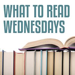 What to Read Wednesdays