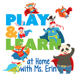 Play and Learn at Home with Ms. Erin