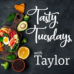 Tasty Tuesdays with Taylor