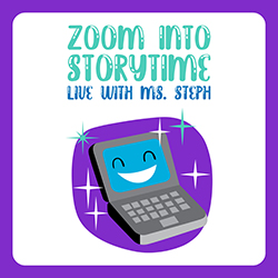 Zoom into Storytime: Live with Ms. Steph