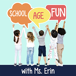 School Age Fun with Ms. Erin