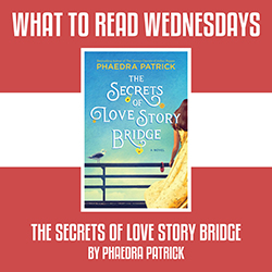 What to Read Wednesdays: The Secrets of Love Story Bridge