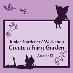 Junior Gardeners' Workshop: Create a Fairy Garden