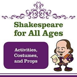 Shakespeare for All Ages: Activities, Costumes, and Props