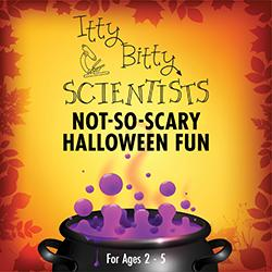 Itty Bitty Scientists: Not-So-Scary Halloween Fun