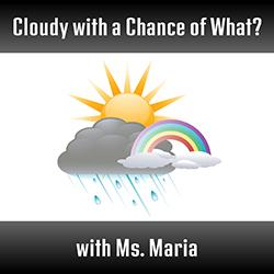 Cloudy with a Chance of What? with Ms. Maria
