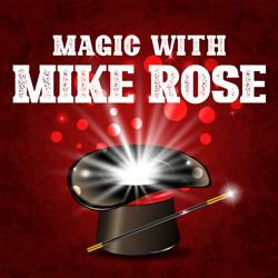 Magic with Mike Rose