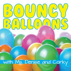 Bouncy Balloons with Ms. Denise and Corky