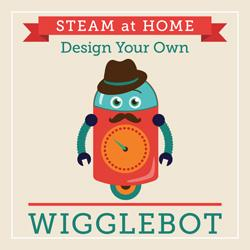 STEAM at Home: Design Your Own Wigglebot