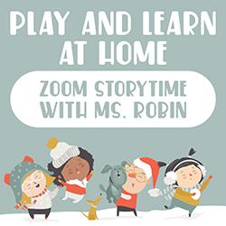 Play and Learn at Home Zoom Storytime with Ms. Robin