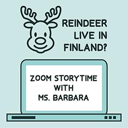Reindeer Live in Finland? Zoom Storytime with Ms. Barbara