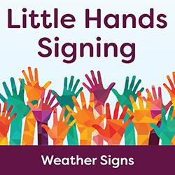 Little Hands Signing: Weather Signs
