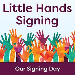 Little Hands Signing: Our Signing Day