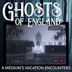 Ghosts of England: A Medium's Vacation Encounters