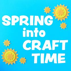 Spring into Craft Time